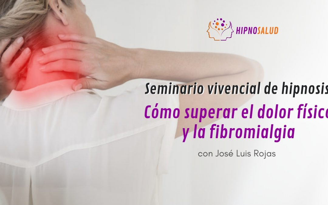Seminario vivencial de Hipnosis: Cómo superar el dolor físico y la fibromialgia