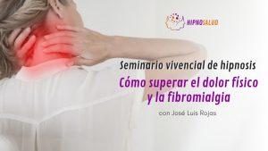 Seminario vivencial de Hipnosis: Cómo superar el dolor físico y la fibromialgia @ Hipnosalud | Las Condes | Región Metropolitana | Chile